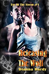 Releasing The Wolf (Eye Of The Storm Book 1)