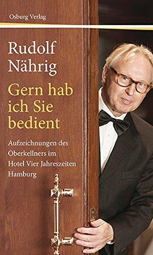 Gern hab ich Sie bedient. Aufzeichnungen des Oberkellners im Hotel Vier Jahreszeiten Hamburg