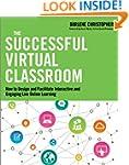 The Successful Virtual Classroom: How...