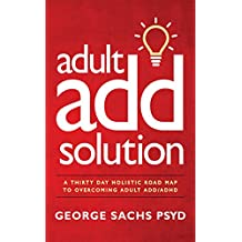 The Adult ADD Solution: A 30 Day Holistic Roadmap to Overcoming Adult ADD/ADHD (English Edition)