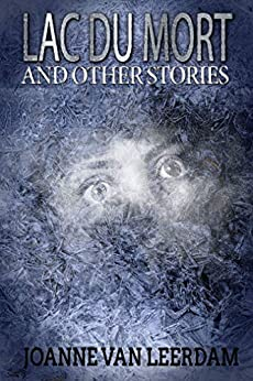 Lac Du Mort and Other Stories by [Van Leerdam, Joanne]
