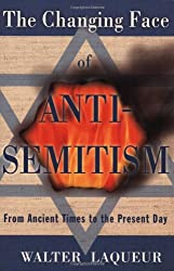 Laqueur, Walter [ The Changing Face of Antisemitism: From Ancient Times to the Present Day[ THE CHANGING FACE OF ANTISEMITISM: FROM ANCIENT TIMES TO THE PRESENT DAY ] By Laqueur, Walter ( Author )Jul-01-2008 Paperback ] [ THE CHANGING FACE O