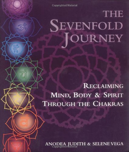 The Sevenfold Journey: Reclaiming Mind, Body and Spirit Through the Chakras by Judith, Anodea, Vega, Selene ( 1993 )