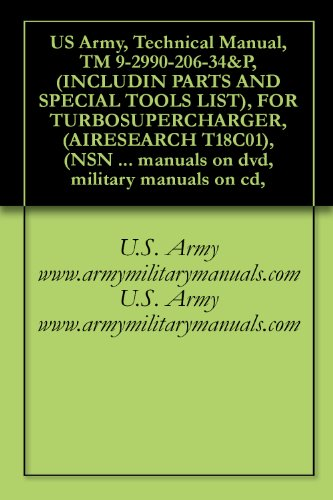 US Army, Technical Manual, TM 9-2990-206-34&P, (INCLUDIN PARTS AND SPECIAL TOOLS LIST), FOR TURBOSUPERCHARGER, (AIRESEARCH T18C01), (NSN 2950-01-048-8870), ... military manuals on cd, (English Edition)