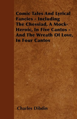 Comic Tales And Lyrical Fancies - Including The Chessiad, A Mock-Heroic, In Five Cantos - And The Wreath Of Love, In Four Cantos Cover Image