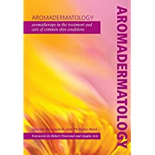 Aromadermatology: Aromatherapy in the Treatment and Care of Common Skin Conditions
