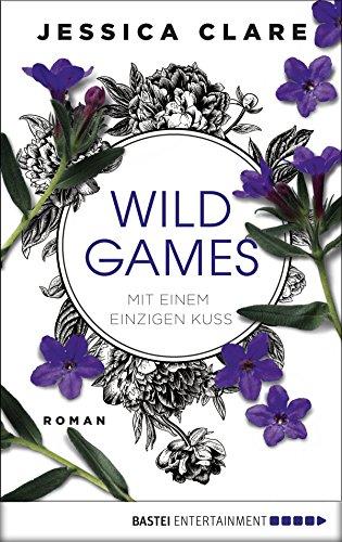 Wild Games - Mit einem einzigen Kuss: Roman (Wild-Games-Reihe 2)