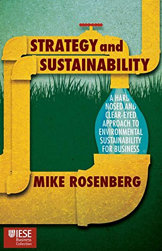 Strategy and Sustainability: A Hardnosed and Clear-Eyed Approach to Environmental Sustainability For Business (IESE Business Collection) por Michael Rosenberg