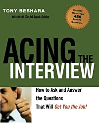 Acing the Interview: How to Ask and Answer the Questions That Will Get You the Job by Tony Beshara (2008-01-23)