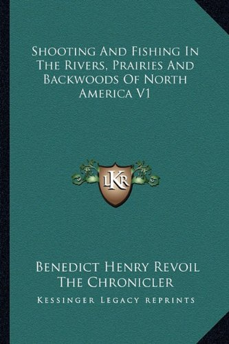 Shooting and Fishing in the Rivers, Prairies and Backwoods of North America V1