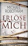 'Erlöse mich: Psychothriller (Joe O'Loughlin und Vincent Ruiz, Band 9)' von Michael Robotham