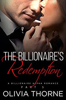 The Billionaire's Redemption (The Billionaire's Kiss, Book Five): (A Billionaire Alpha Romance) (English Edition) di [Thorne, Olivia]