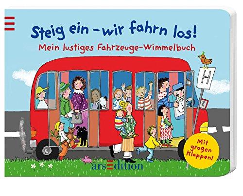 Steig ein - wir fahrn los!: Mein lustiges Fahrzeuge-Wimmelbuch