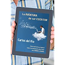 La aventura de ser escritor: Cómo motivarse y superar todos los obstáculos para tener una carrera literaria (Spanish Edition)