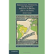 Immigration, Ethnicity, and National Identity in Brazil, 1808 to the Present (New Approaches to the Americas)