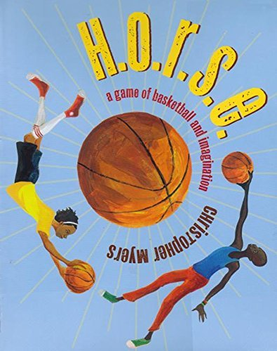 H.O.R.S.E.: A Game of Imagination and Basketball by Christopher Myers (2014-04-30)