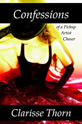 Confessions of a Pickup Artist Chaser: Long Interviews with Hideous Men (English Edition)