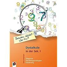 Dyskalkulie in der Sek. I: Diagnose, Handlungsstrategien und Förderung (Besondere Schüler - Was tun?)