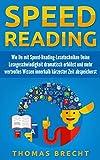 Speedreading: Wie Du mit Speed-Reading-Lesetechniken Deine Lesegeschwindigkeit dramatisch erhöhst und mehr wertvolles Wissen innerhalb kürzester Zeit abspeicherst