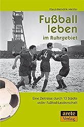 Fußball leben im Ruhrgebiet: Eine Zeitreise durch 13 Städte voller Fußball-Leidenschaft