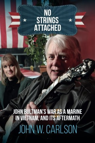 No Strings Attached: John Bultman's War as a Marine in Vietnam, and Its Aftermath by John W. Carlson (2016-03-09)