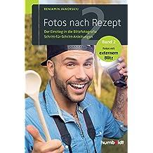 Fotos nach Rezept 2: Der Einstieg in die Blitzfotografie. Schritt-für-Schritt-Anleitungen. Band 2. Fotos mit externem Blitz (humboldt - Freizeit & Hobby)
