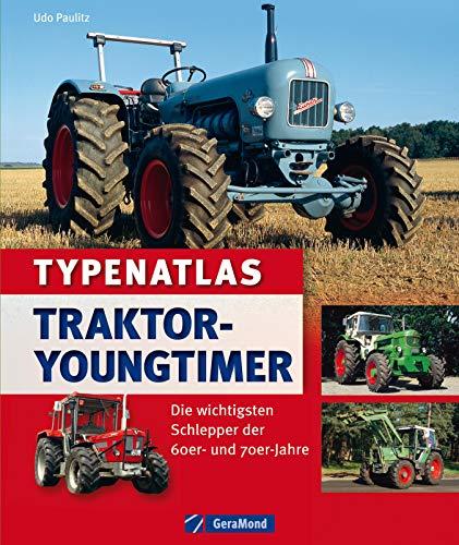 Typenatlas Traktor-Youngtimer: Die wichtigsten Schlepper der 60er und 70er Jahre der verschiedenen Hersteller Bautz, Bungartz, Deutz, Eicher, Fahr, Fendt, ... Kramer, MAN, Massey-Furguson, Merced...