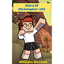 Minecraft Diary Books : 50 Most Diary Of Christopher (Minecraft, Minecraft Secrets,  Minecraft Stories, Minecraft Books For Kids, Minecraft Books, Minecraft ... (Kids Diary Books Book 1) (English Edition)