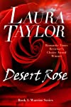 "DESERT ROSE (A Military Romance - Warrior Series, #1) ""A firecracker of a book from Laura Taylor! In the beautifully written DESERT ROSE, a downed pilot imprisoned in the Middle East learns the true meaning of love when a lovely humanitarian relief w..."