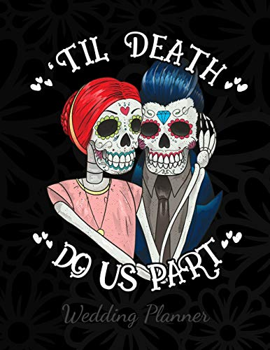 Til Death Do Us Part Wedding Planner: A Sugar Skull Wedding Planner, Journal and Notebook for Plans, Budgeting, Checklists, Thoughts and Ideas
