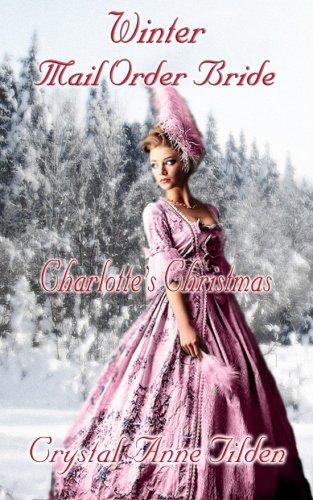 Winter Mail Order Bride: Charlotte's Christmas (Westward Wanted, Band 5) (Tilden Crystal)