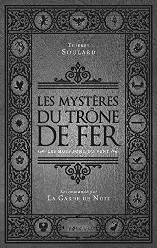 Les mystères du Trône de fer : Les mots sont du vent par Thierry Soulard
