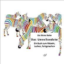 Die Kleine Reihe, Bd. 51: Das Unvollendete: Ein Buch zum Rätseln, Lachen, Fertigmachen