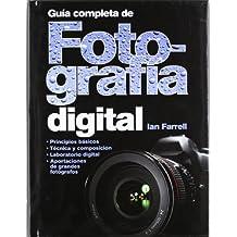 GUÍA COMPLETA DE FOTOGRAFÍA DIGITAL (FOTO, CINE Y TV-FOTOGRAFÍA Y VIDEO)