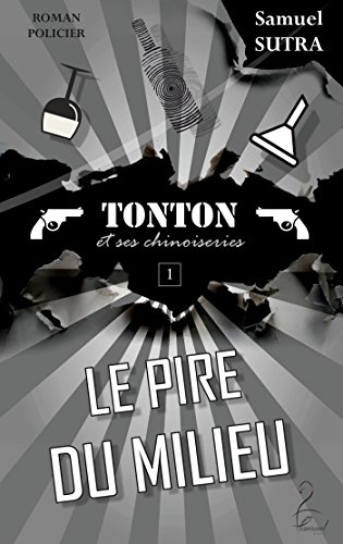 Le Pire du milieu - (Tonton et ses chinoiseries): Tonton, T1 par [Sutra, Samuel]