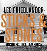 Lee Friedlander: Sticks & Stones: Architectural America by James Enyeart (2004-10-02)