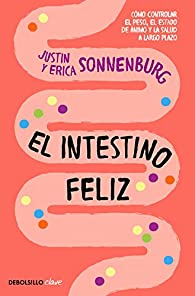 El intestino feliz par  Erica Sonnenburg/Justin Sonnenburg