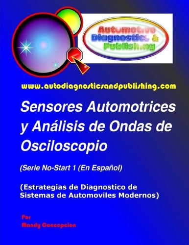 Sensores Automotrices y Análisis de Ondas de Osciloscopio: (Estrategias de Diagnostico de Sistemas Modernos Automotrices): Volume 1 por Mandy Concepcion