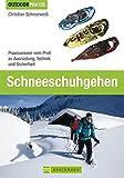 Schneeschuhgehen: Praxiswissen vom Profi zu Ausrüstung, Technik und Sicherheit (Outdoor Praxis)