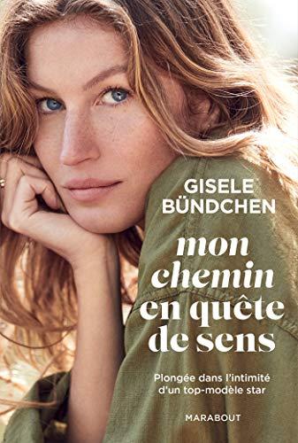 Mon chemin en quête de sens: Plongée dans l'intimité d'un top-modèle star par  Gisele Bündchen