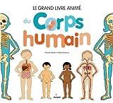 Telecharger Livres Le grand livre anime du corps humain nouvelle couverture texte relu et mis a jour par l auteur (PDF,EPUB,MOBI) gratuits en Francaise