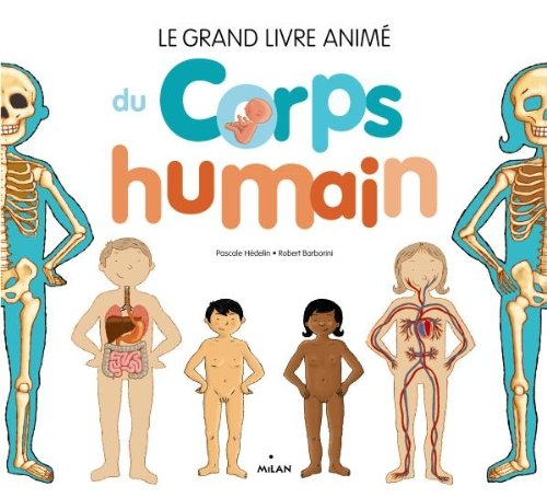 Le grand livre animé du corps humain: nouvelle couverture, texte relu et mis à jour par l'auteur par Pascale Hédelin