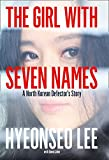 The Girl with Seven Names: A North Korean Defector's Story : A North Korean Defector's Story