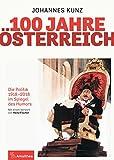 100 Jahre Österreich: Die Politik 1918-2018 im Spiegel des Humors. Mit einem Vorwort von Heinz Fischer