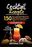 Cocktail Rezepte: Das große Cocktail Buch mit über 150 leckeren Rezepten für Sommer und Winter - Cocktails selber mixen mit und ohne Alkohol inkl. Alkoholfreie, Fruchtige & Klassische...