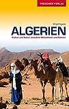 Algerien Reiseführer - Kultur und Natur zwischen Mittelmeer und Sahara (Trescher-Reihe Reisen)
