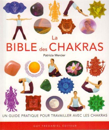 La bible des chakras : Un guide complet pour travailler avec les chakras par Patricia Mercier