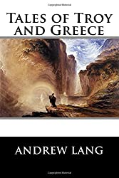 Tales of Troy and Greece by Andrew Lang (2015-12-25)