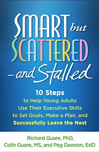 Smart but Scattered--and Stalled: 10 Steps to Help Young Adults Use Their Executive Skills to Set Goals, Make a Plan, and Successfully Leave the Nest (English Edition)