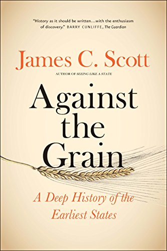 Against the Grain: A Deep History of the Earliest States por James C. Scott